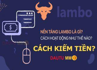 Lambo là gì? cách kiếm tiền với lambo như thế nào, hướng dẫn và review chi tiết nhất