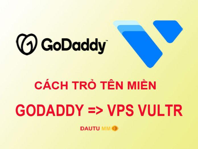 Hướng dẫn cách trỏ tên miền Godaddy về VPS của Vultr theo 3 cách ( trỏ thẳng IP về VP hay DNS name server của VPS hoặc sử dụng Cloudflare để tối ưu).
